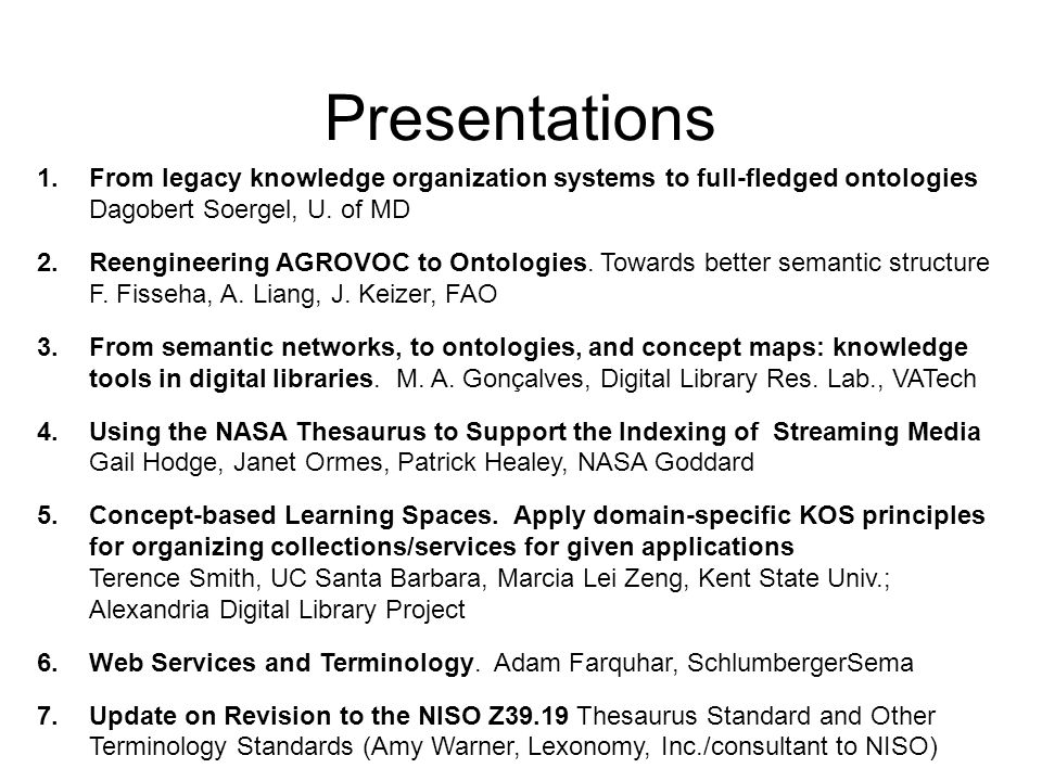 Presentations 1.From legacy knowledge organization systems to full-fledged ontologies Dagobert Soergel, U.