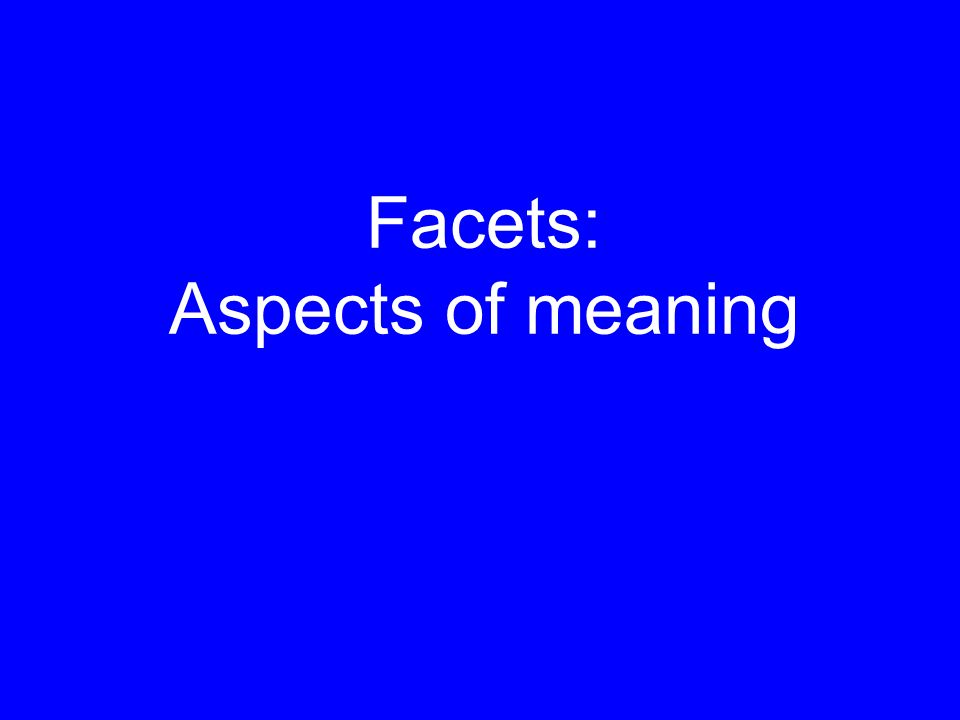 Facets: Aspects of meaning