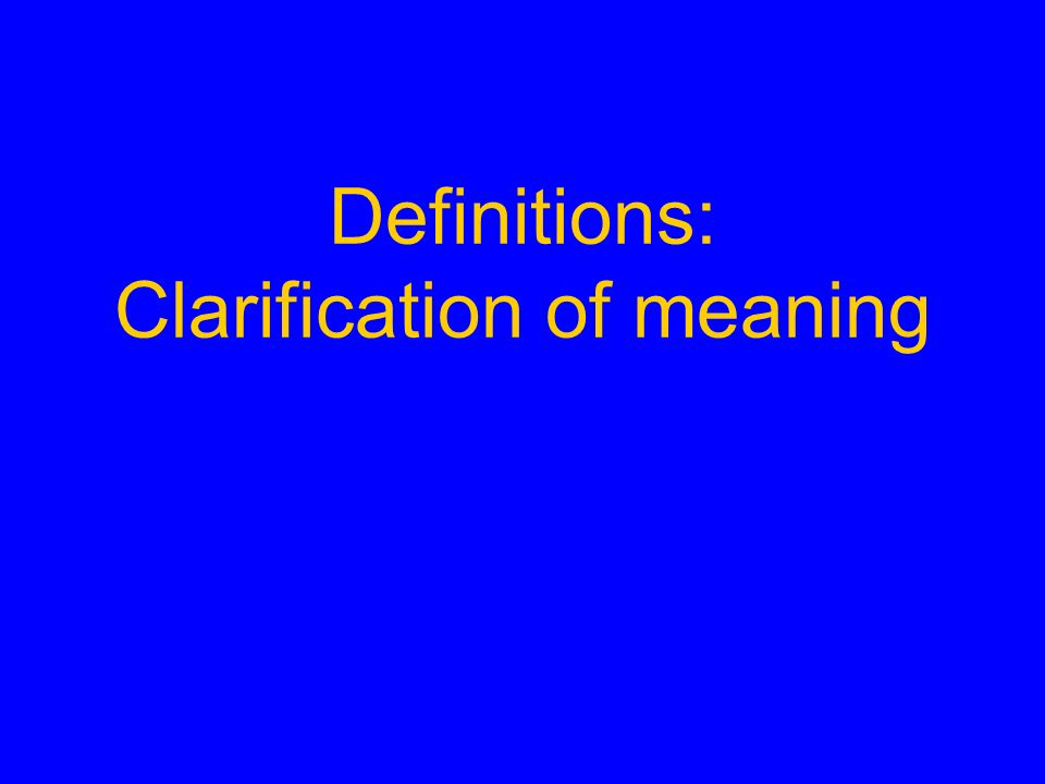 Definitions: Clarification of meaning