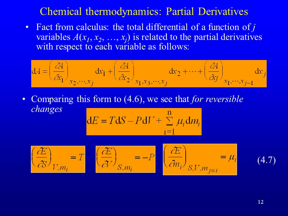 12 Chemical thermodynamics: Partial Derivatives Fact from calculus: the total differential of a function of j variables A(x 1, x 2, …, x j ) is relate