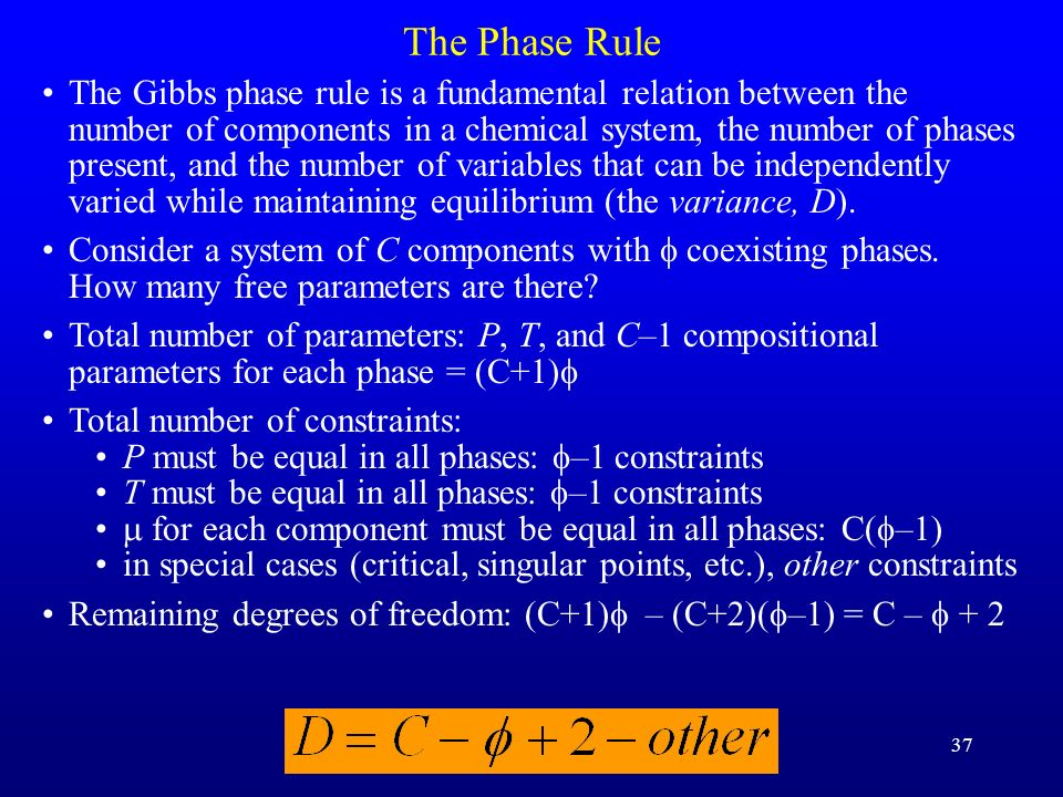 37 The Phase Rule The Gibbs phase rule is a fundamental relation between the number of components in a chemical system, the number of phases present,