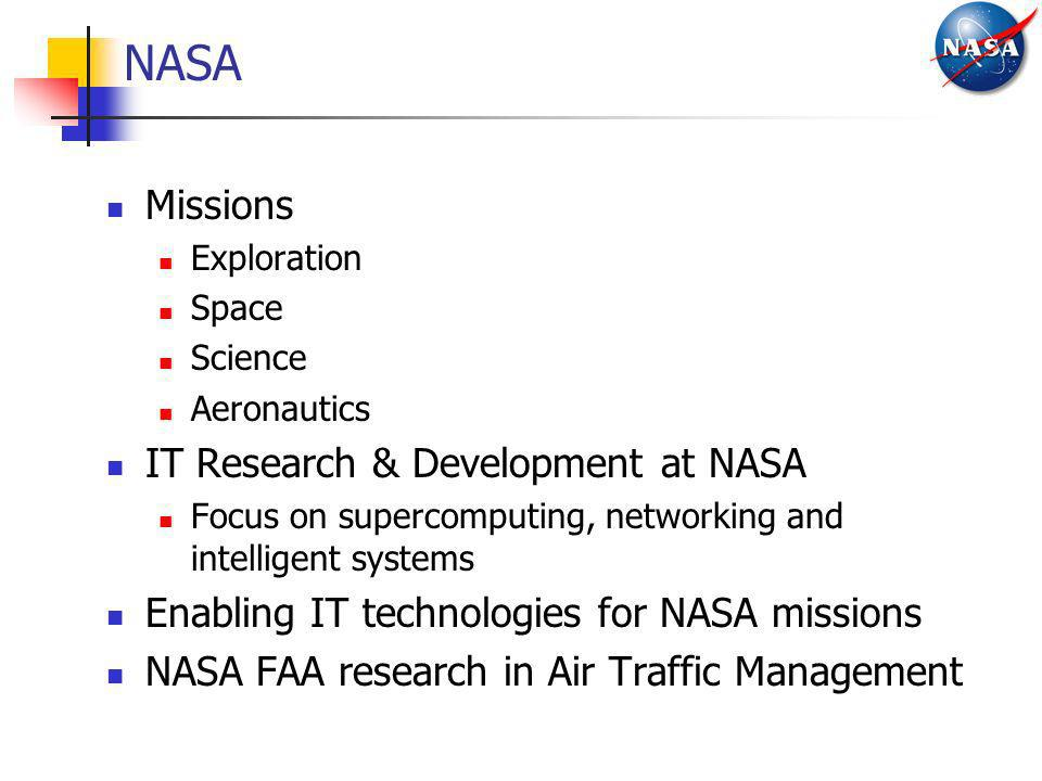 NASA Missions Exploration Space Science Aeronautics IT Research & Development at NASA Focus on supercomputing, networking and intelligent systems Enab