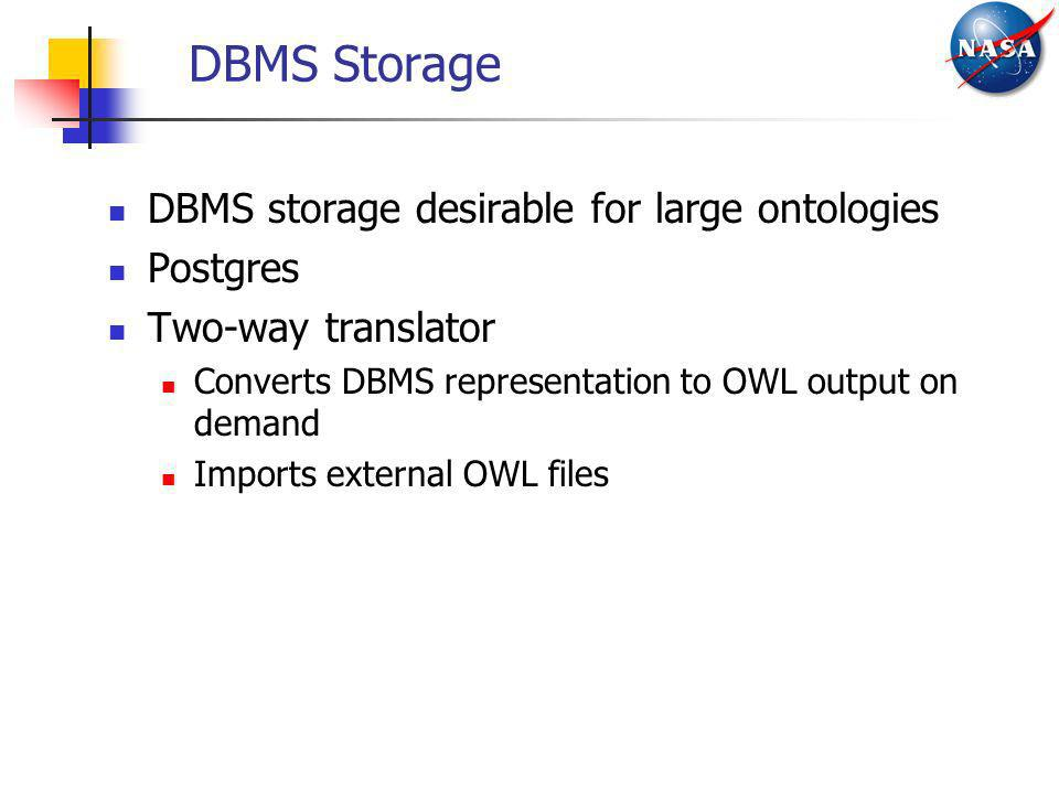 DBMS Storage DBMS storage desirable for large ontologies Postgres Two-way translator Converts DBMS representation to OWL output on demand Imports exte