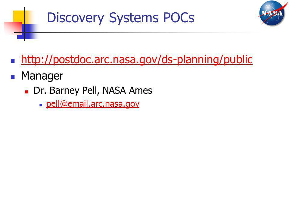 Discovery Systems POCs http://postdoc.arc.nasa.gov/ds-planning/public Manager Dr. Barney Pell, NASA Ames pell@email.arc.nasa.gov
