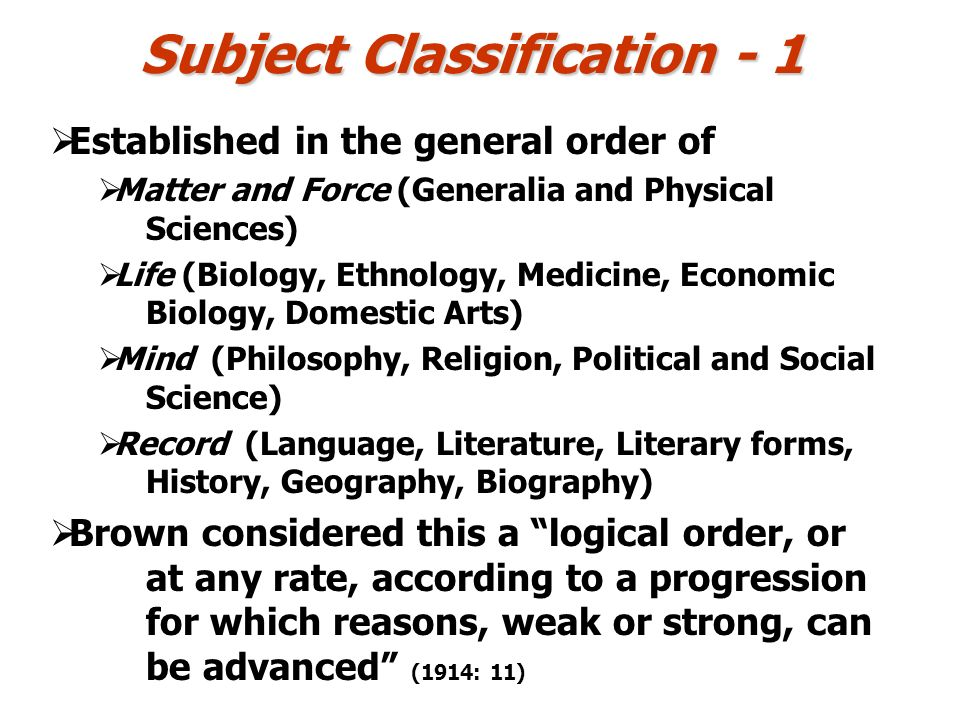 Subject Classification - 1 Established in the general order of Matter and Force (Generalia and Physical Sciences) Life (Biology, Ethnology, Medicine,