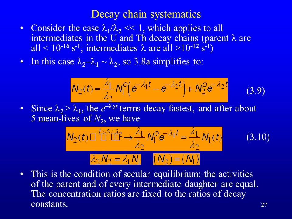 27 Decay chain systematics Consider the case 1 / 2 10 -12 s -1 ) In this case 2 – 1 ~ 2, so 3.8a simplifies to: (3.9) Since 2 > 1, the e – 2 t terms d