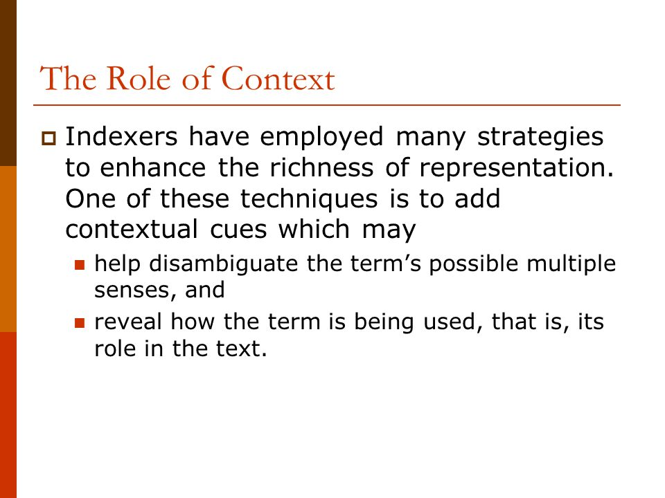 The Role of Context Indexers have employed many strategies to enhance the richness of representation. One of these techniques is to add contextual cue