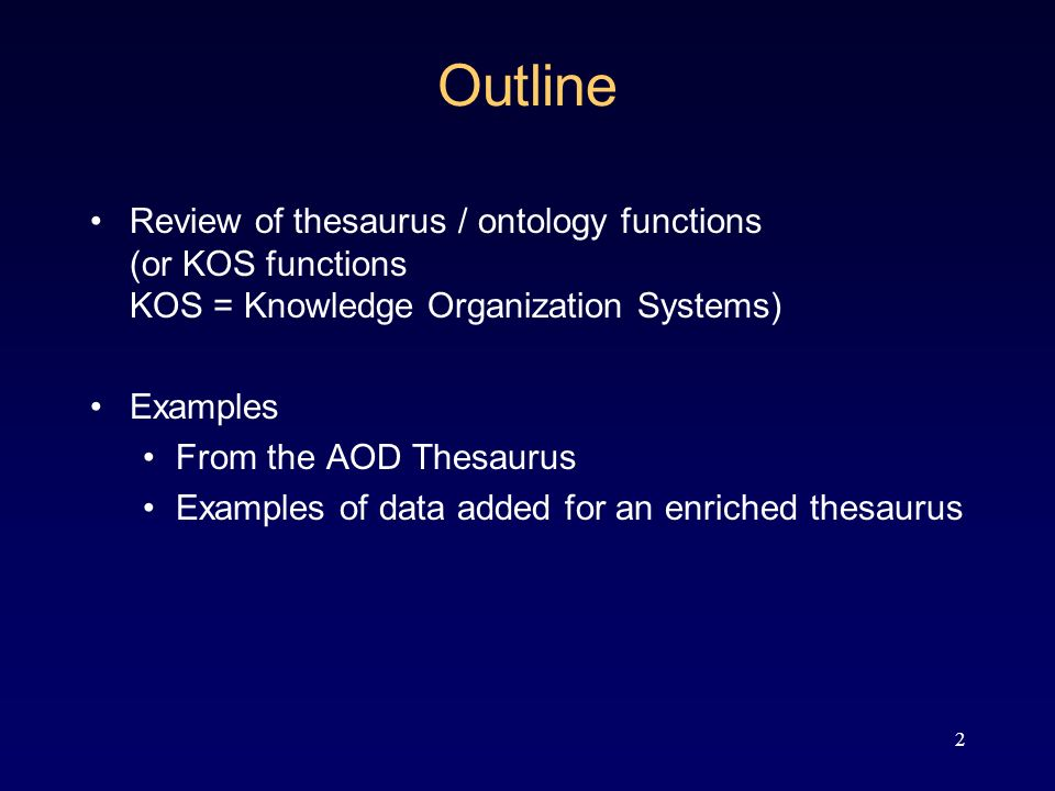 2 Outline Review of thesaurus / ontology functions (or KOS functions KOS = Knowledge Organization Systems) Examples From the AOD Thesaurus Examples of data added for an enriched thesaurus
