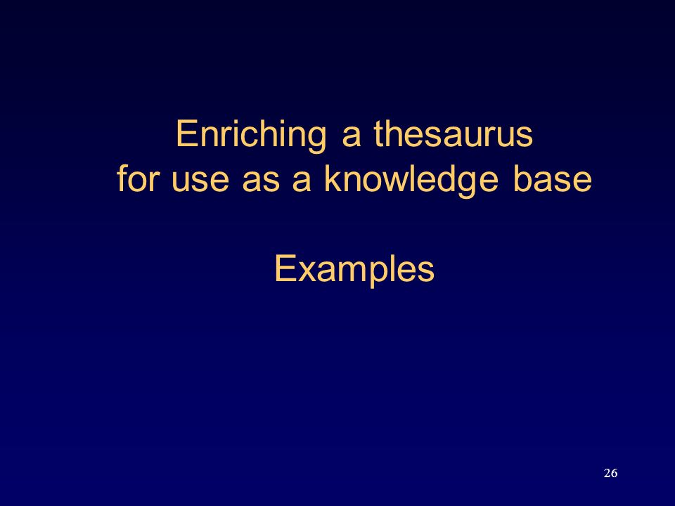 26 Enriching a thesaurus for use as a knowledge base Examples