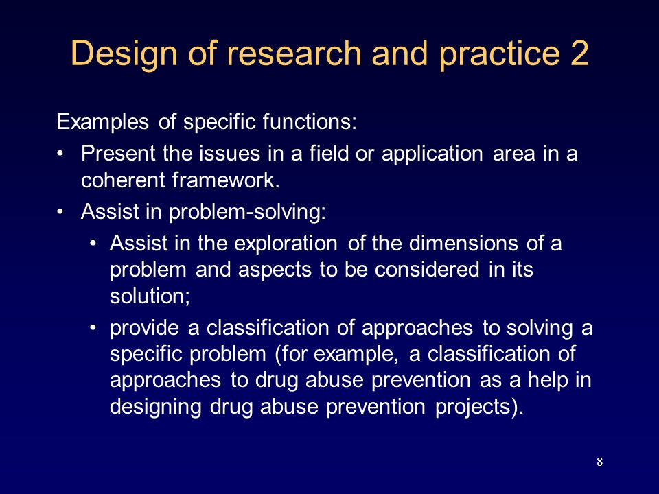8 Design of research and practice 2 Examples of specific functions: Present the issues in a field or application area in a coherent framework.