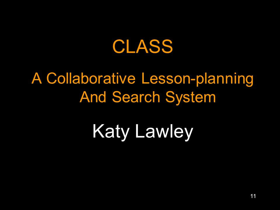 CLASS A Collaborative Lesson-planning And Search System Katy Lawley 11