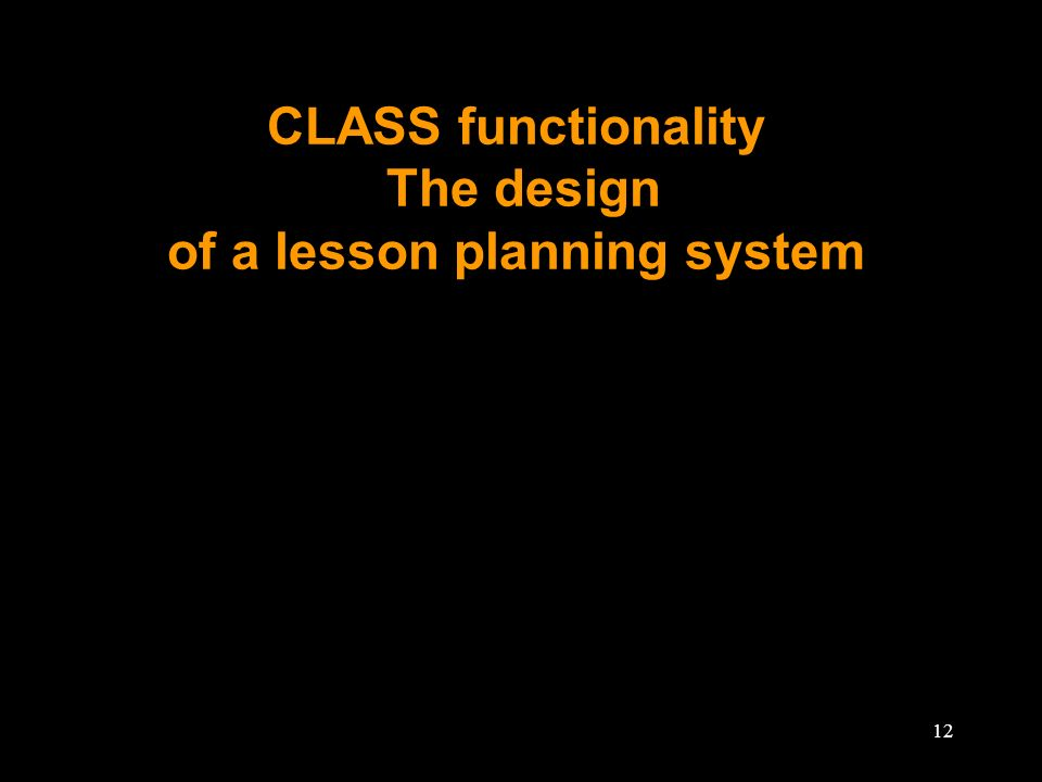 12 CLASS functionality The design of a lesson planning system