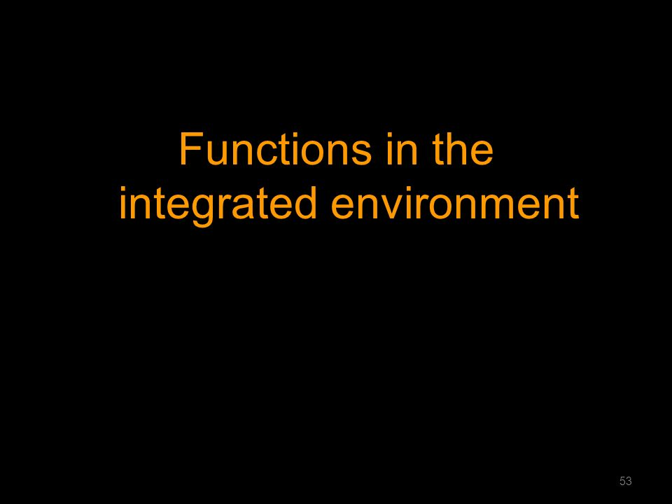 Functions in the integrated environment 53
