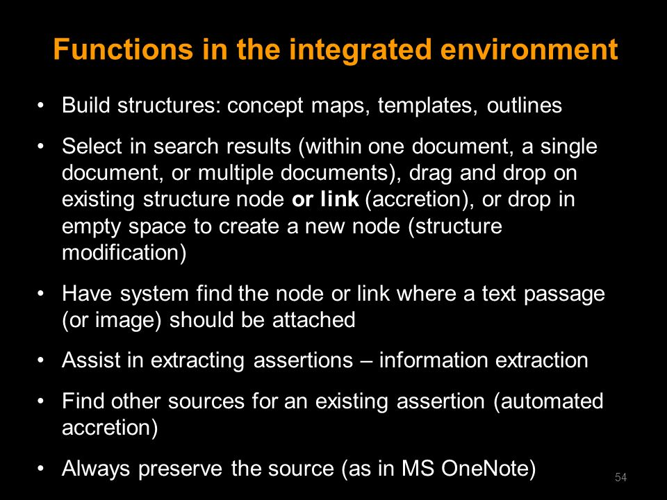 Functions in the integrated environment Build structures: concept maps, templates, outlines Select in search results (within one document, a single do