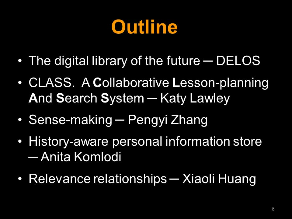 Outline The digital library of the future DELOS CLASS. A Collaborative Lesson-planning And Search System Katy Lawley Sense-making Pengyi Zhang History