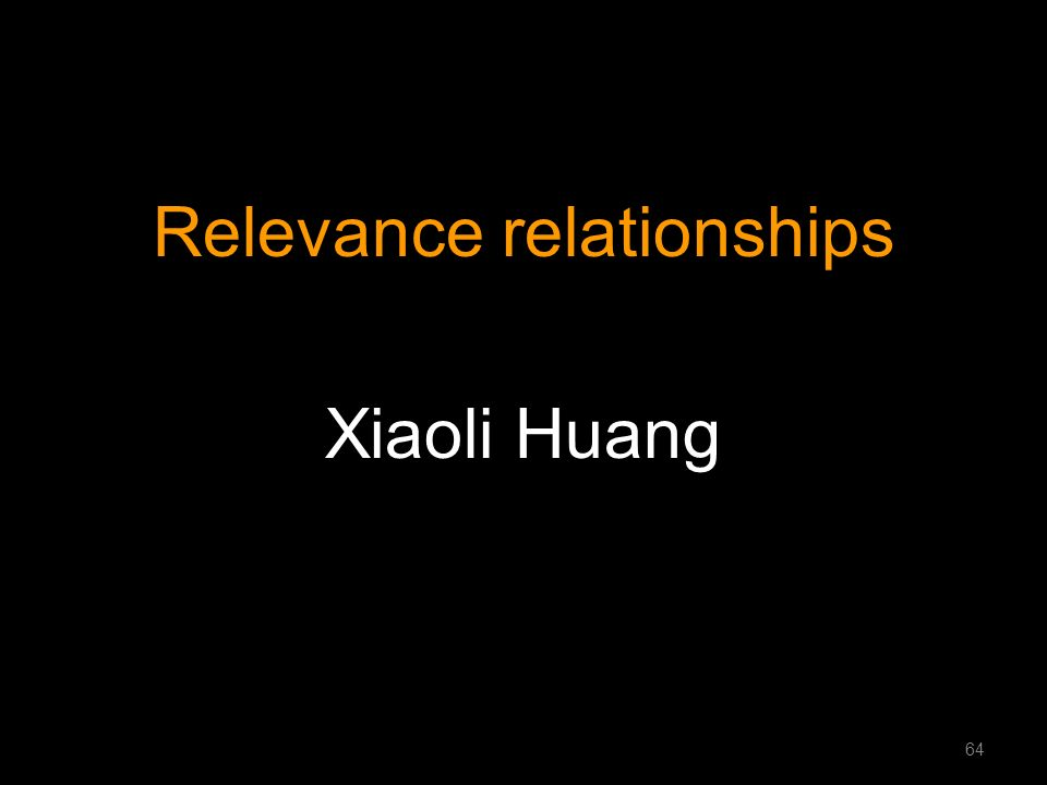 Relevance relationships Xiaoli Huang 64