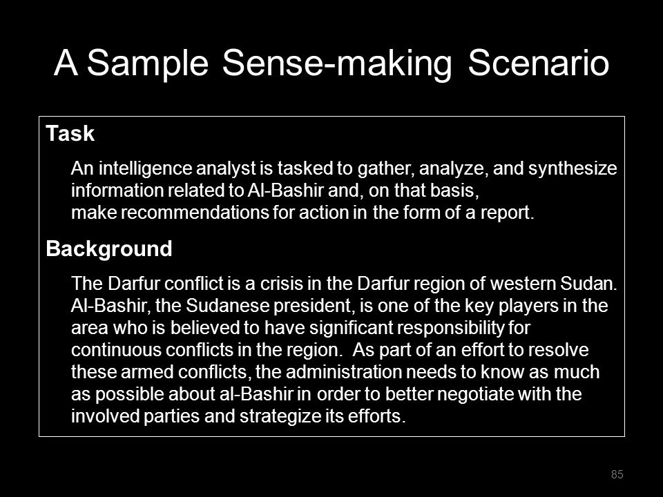 A Sample Sense-making Scenario Task An intelligence analyst is tasked to gather, analyze, and synthesize information related to Al-Bashir and, on that