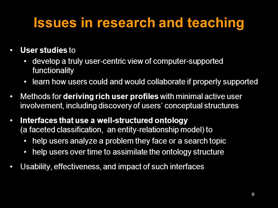 9 Issues in research and teaching User studies to develop a truly user-centric view of computer-supported functionality learn how users could and woul