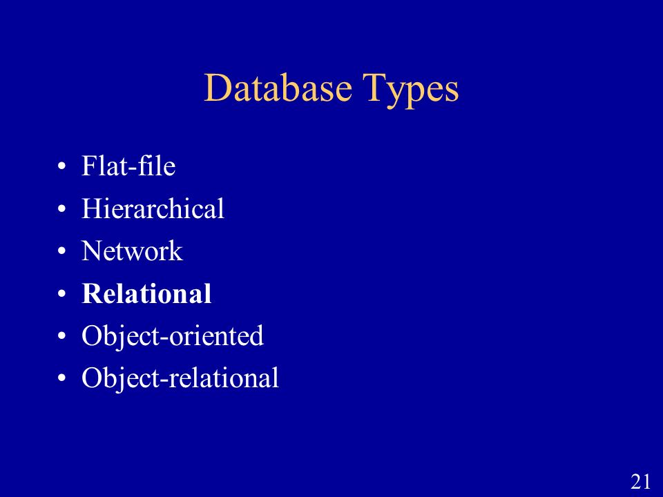 21 Database Types Flat-file Hierarchical Network Relational Object-oriented Object-relational