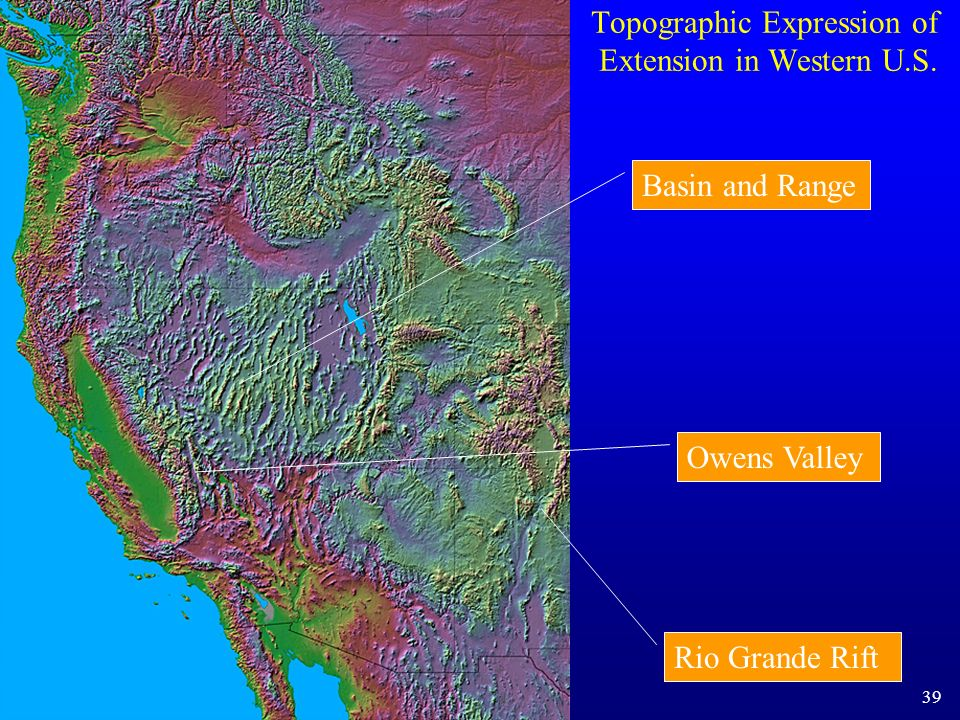 Topographic Expression of Extension in Western U.S. Basin and Range Rio Grande Rift Owens Valley 39