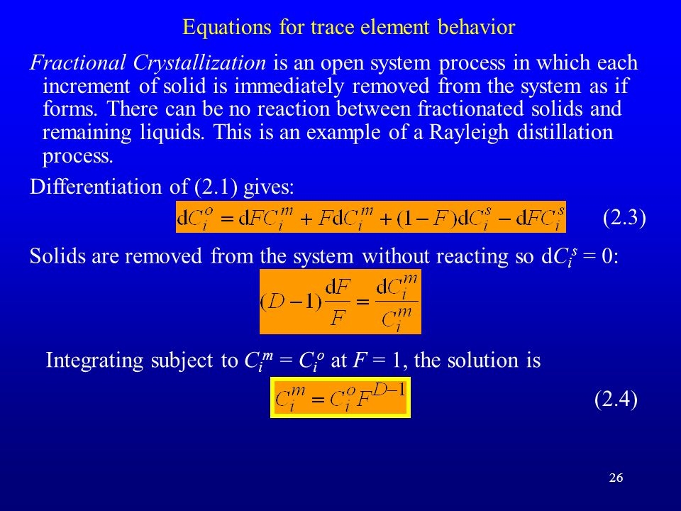 26 Equations for trace element behavior Fractional Crystallization is an open system process in which each increment of solid is immediately removed f