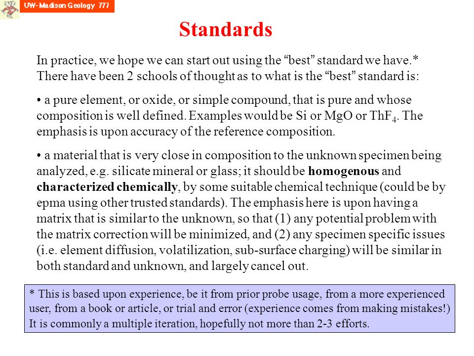 Standards In practice, we hope we can start out using the best standard we have.* There have been 2 schools of thought as to what is the best standard