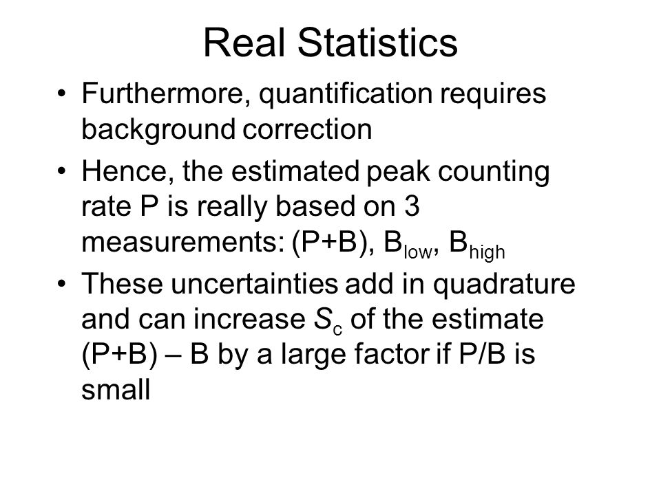 Real Statistics Furthermore, quantification requires background correction Hence, the estimated peak counting rate P is really based on 3 measurements