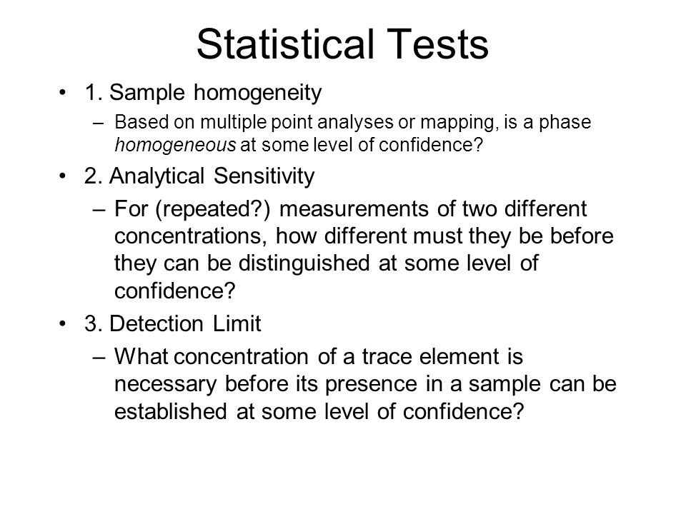 Statistical Tests 1. Sample homogeneity –Based on multiple point analyses or mapping, is a phase homogeneous at some level of confidence? 2. Analytica