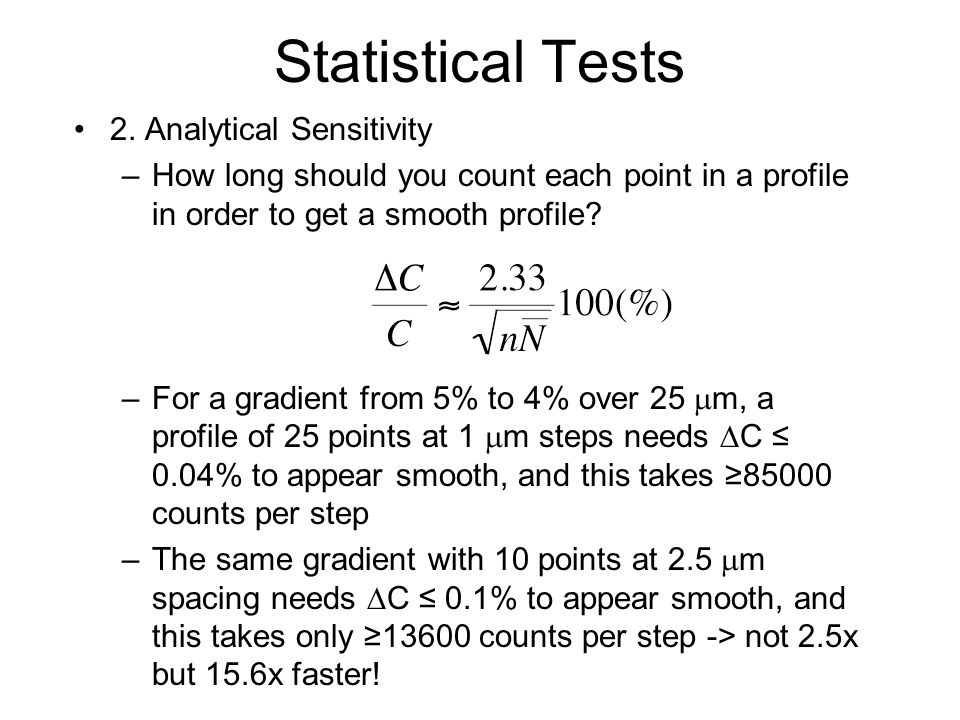 Statistical Tests 2. Analytical Sensitivity –How long should you count each point in a profile in order to get a smooth profile? –For a gradient from