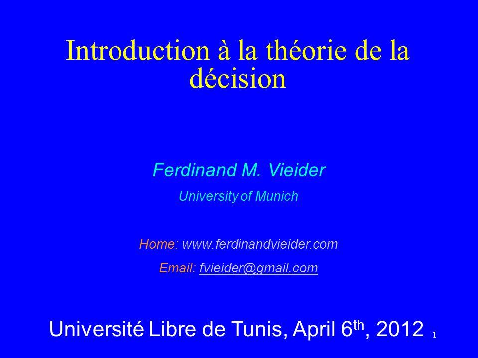 Introduction à la théorie de la décision Ferdinand M. Vieider University of Munich Home: www.ferdinandvieider.com Email: fvieider@gmail.comfvieider@gm