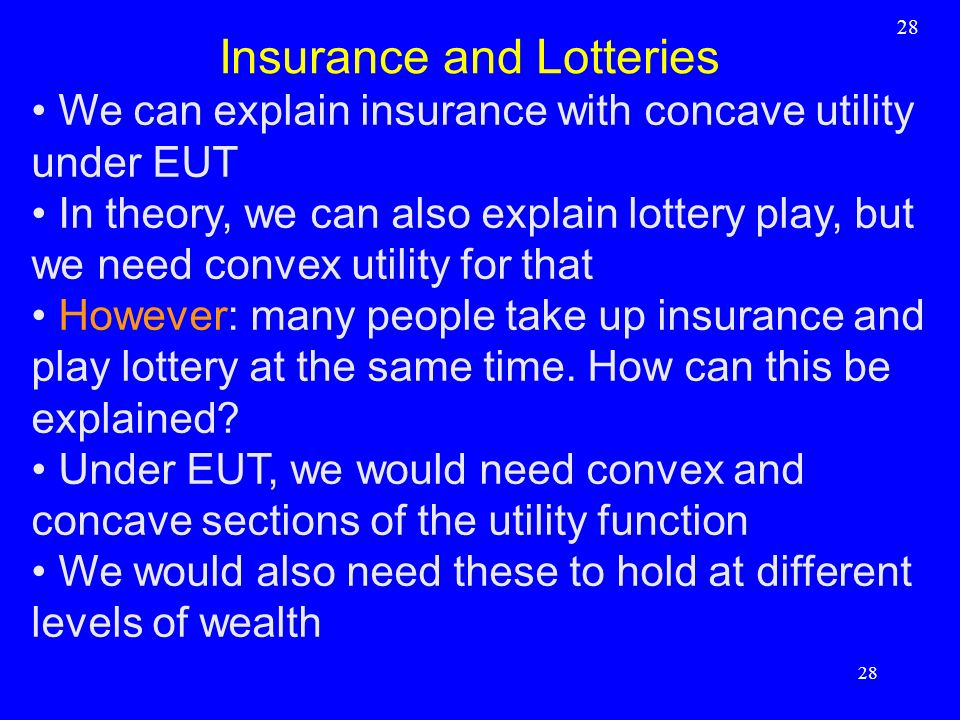 We can explain insurance with concave utility under EUT In theory, we can also explain lottery play, but we need convex utility for that However: many
