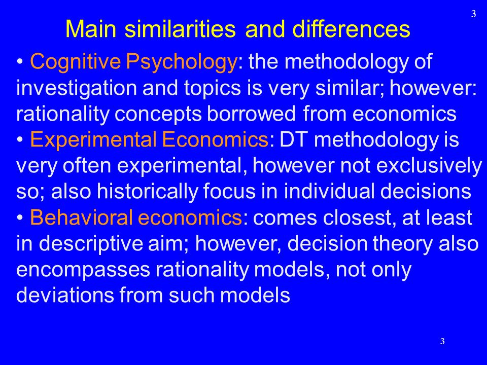 Cognitive Psychology: the methodology of investigation and topics is very similar; however: rationality concepts borrowed from economics Experimental