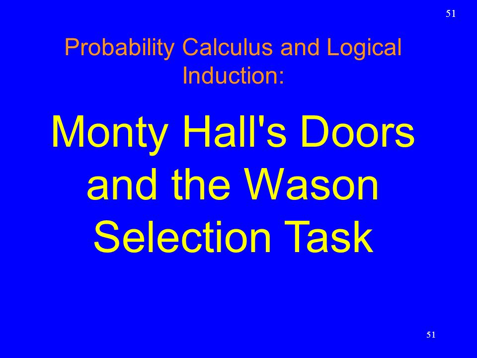 51 Probability Calculus and Logical Induction: Monty Hall's Doors and the Wason Selection Task 51
