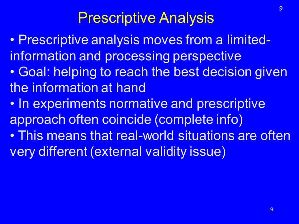 Prescriptive analysis moves from a limited- information and processing perspective Goal: helping to reach the best decision given the information at h