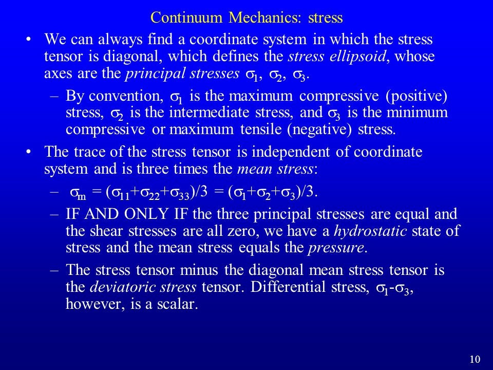 Continuum Mechanics: stress We can always find a coordinate system in which the stress tensor is diagonal, which defines the stress ellipsoid, whose a