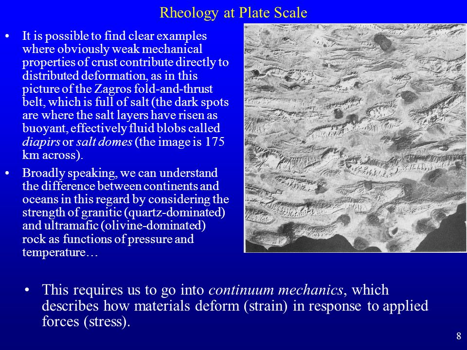 Rheology at Plate Scale This requires us to go into continuum mechanics, which describes how materials deform (strain) in response to applied forces (
