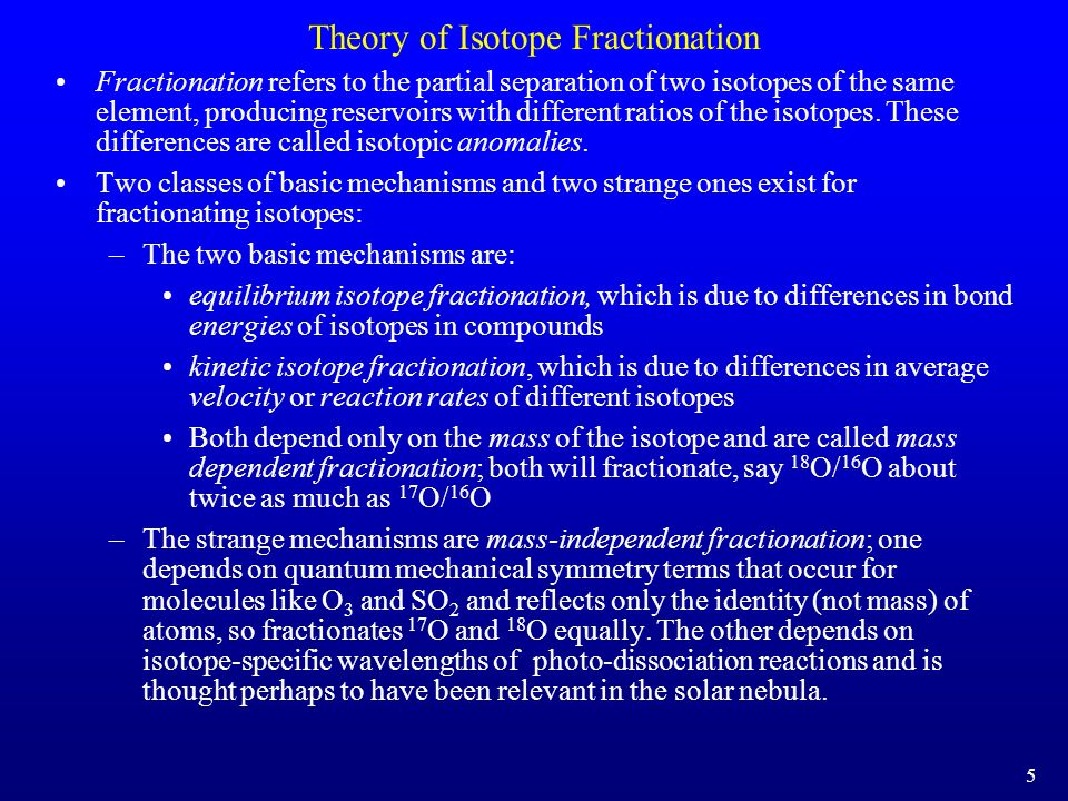 Theory of Isotope Fractionation Fractionation refers to the partial separation of two isotopes of the same element, producing reservoirs with differen