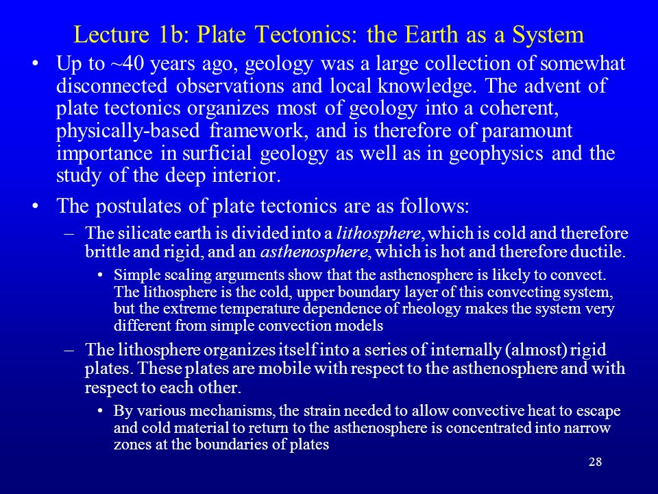 28 Lecture 1b: Plate Tectonics: the Earth as a System Up to ~40 years ago, geology was a large collection of somewhat disconnected observations and lo