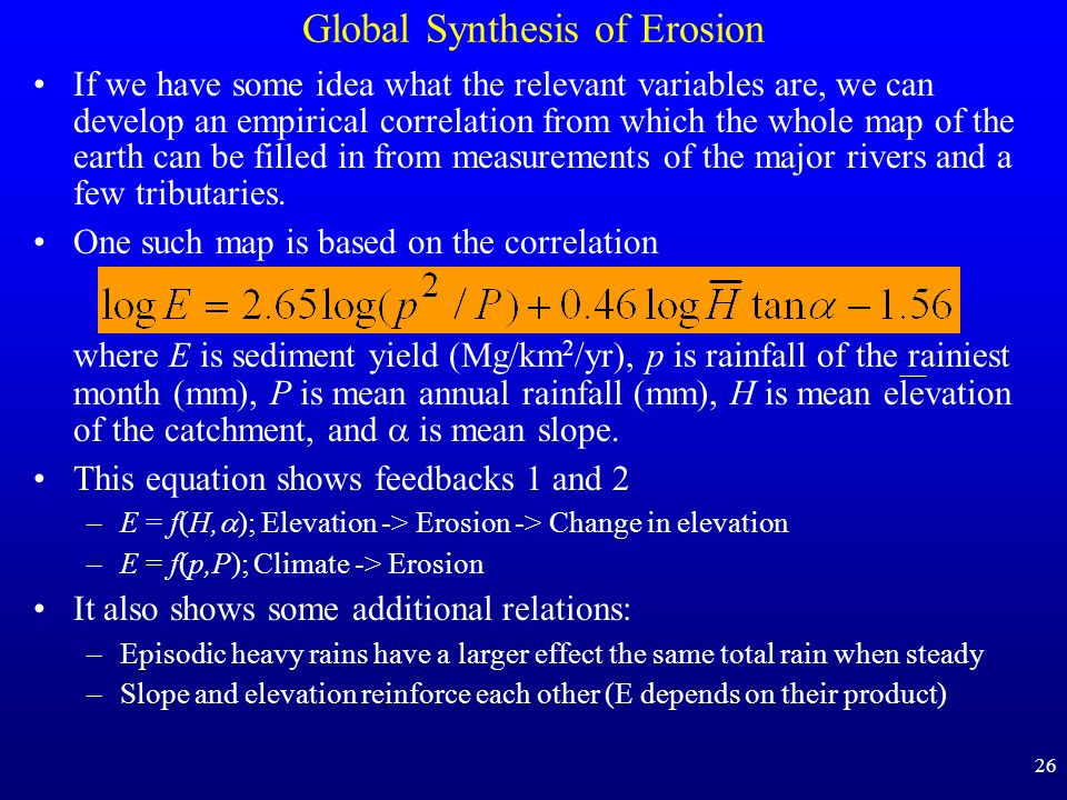 26 Global Synthesis of Erosion If we have some idea what the relevant variables are, we can develop an empirical correlation from which the whole map