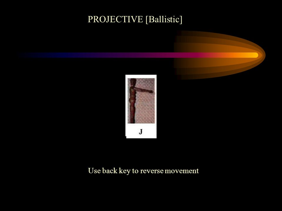 Use back key to reverse movement PROJECTIVE [Ballistic]