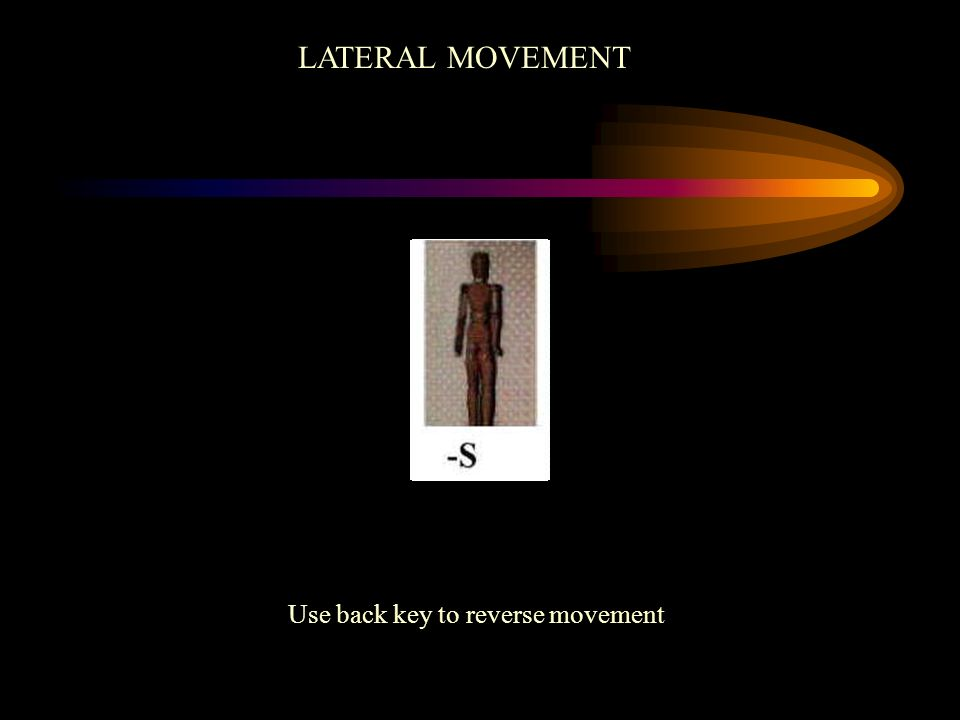 Use back key to reverse movement LATERAL MOVEMENT