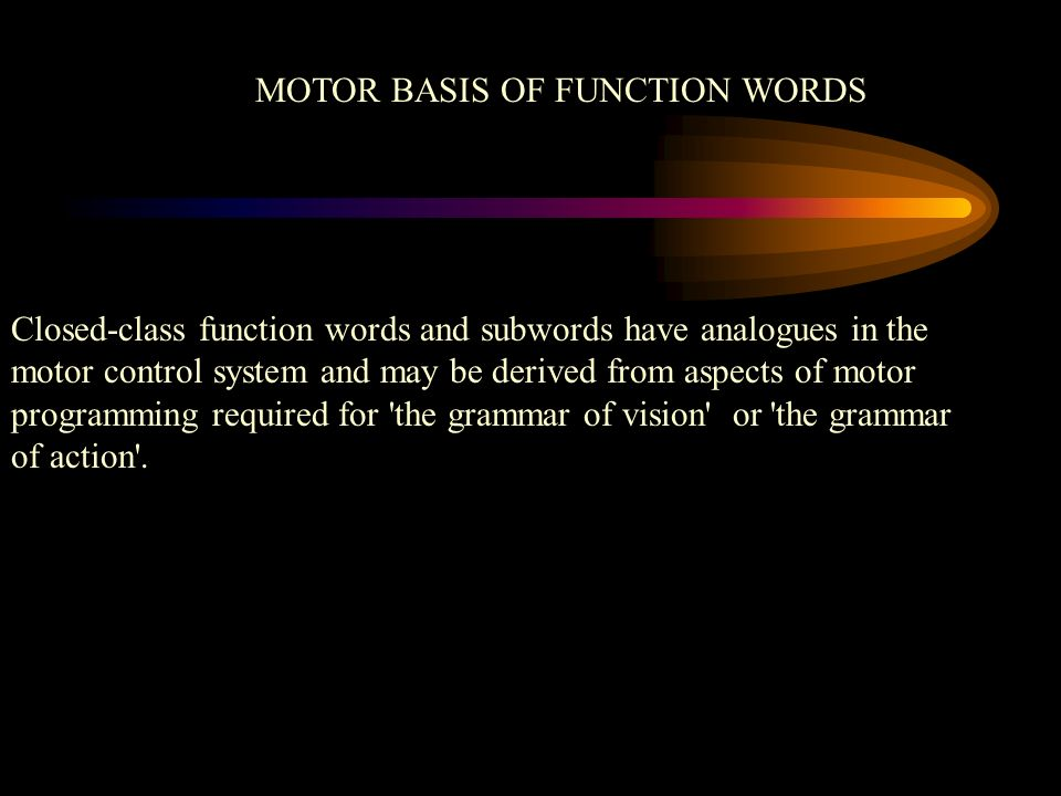 MOTOR BASIS OF FUNCTION WORDS Closed-class function words and subwords have analogues in the motor control system and may be derived from aspects of m