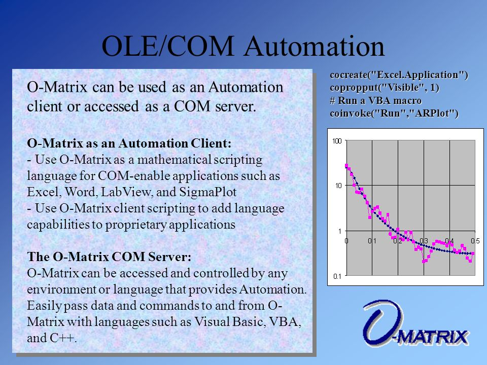 OLE/COM Automation O-Matrix can be used as an Automation client or accessed as a COM server.