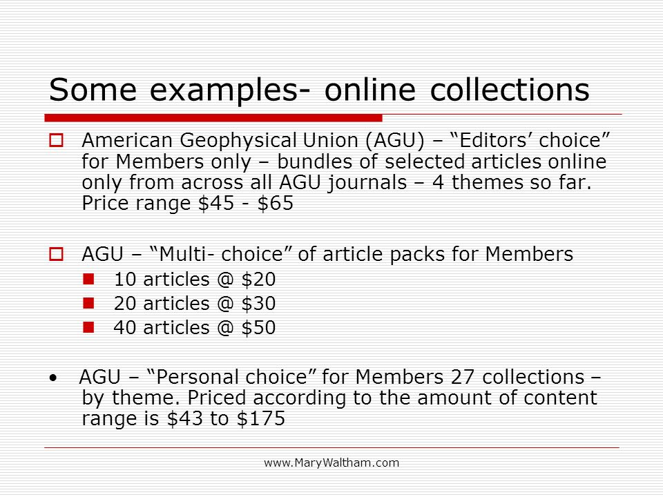 Some examples- online collections American Geophysical Union (AGU) – Editors choice for Members only – bundles of selected articles online only from across all AGU journals – 4 themes so far.