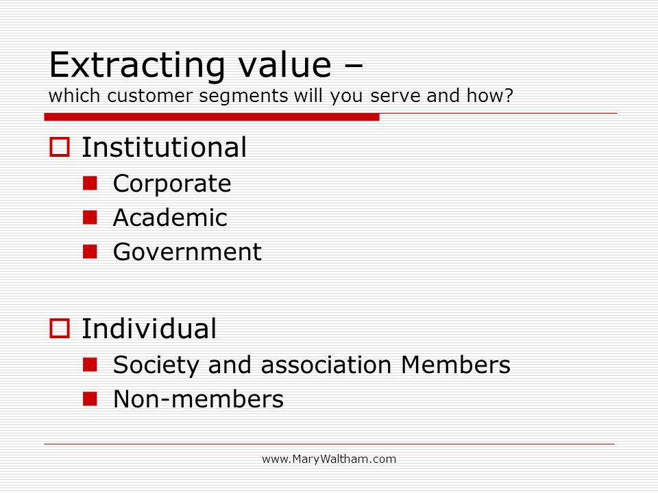 Extracting value – which customer segments will you serve and how.