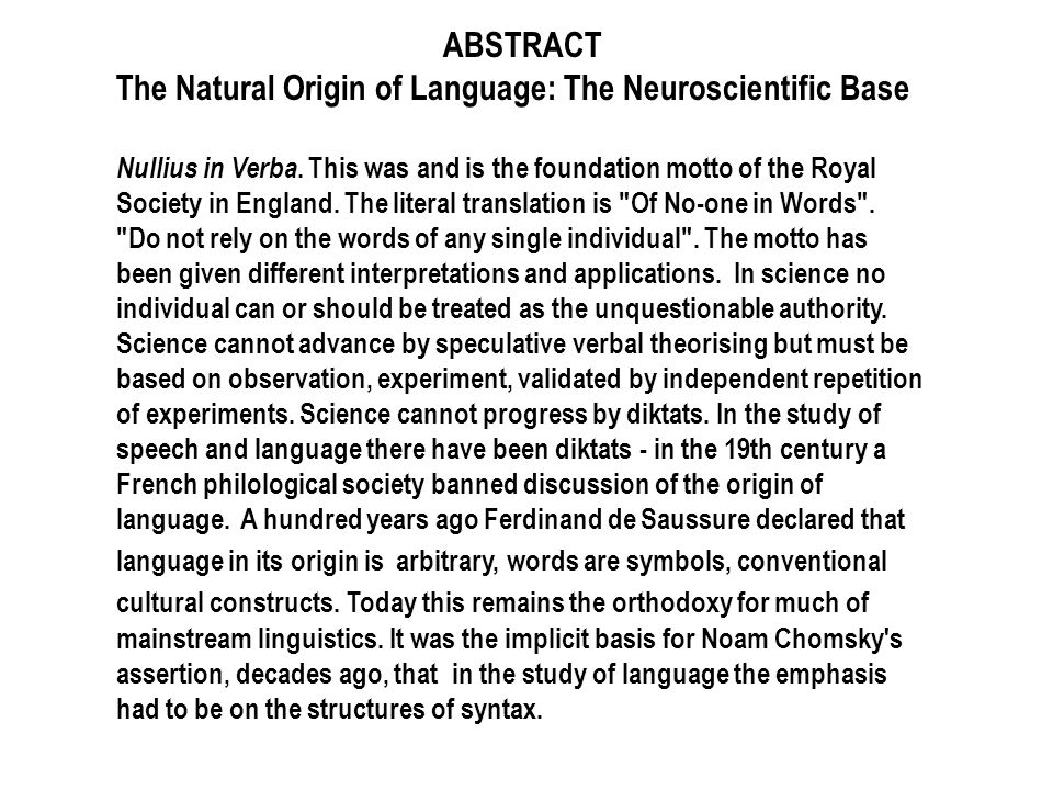 ABSTRACT The Natural Origin of Language: The Neuroscientific Base Nullius in Verba. This was and is the foundation motto of the Royal Society in Engla
