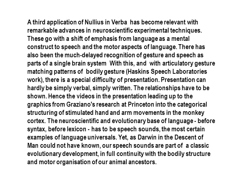 A third application of Nullius in Verba has become relevant with remarkable advances in neuroscientific experimental techniques. These go with a shift