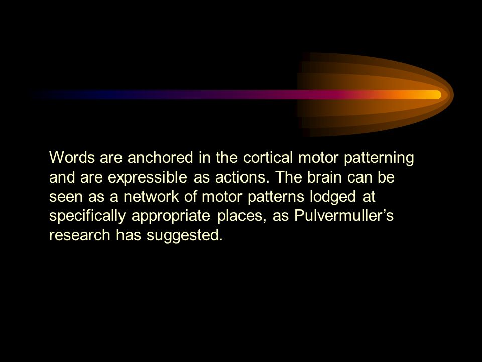 Words are anchored in the cortical motor patterning and are expressible as actions.