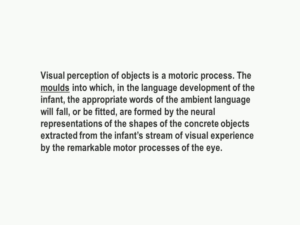 Visual perception of objects is a motoric process.