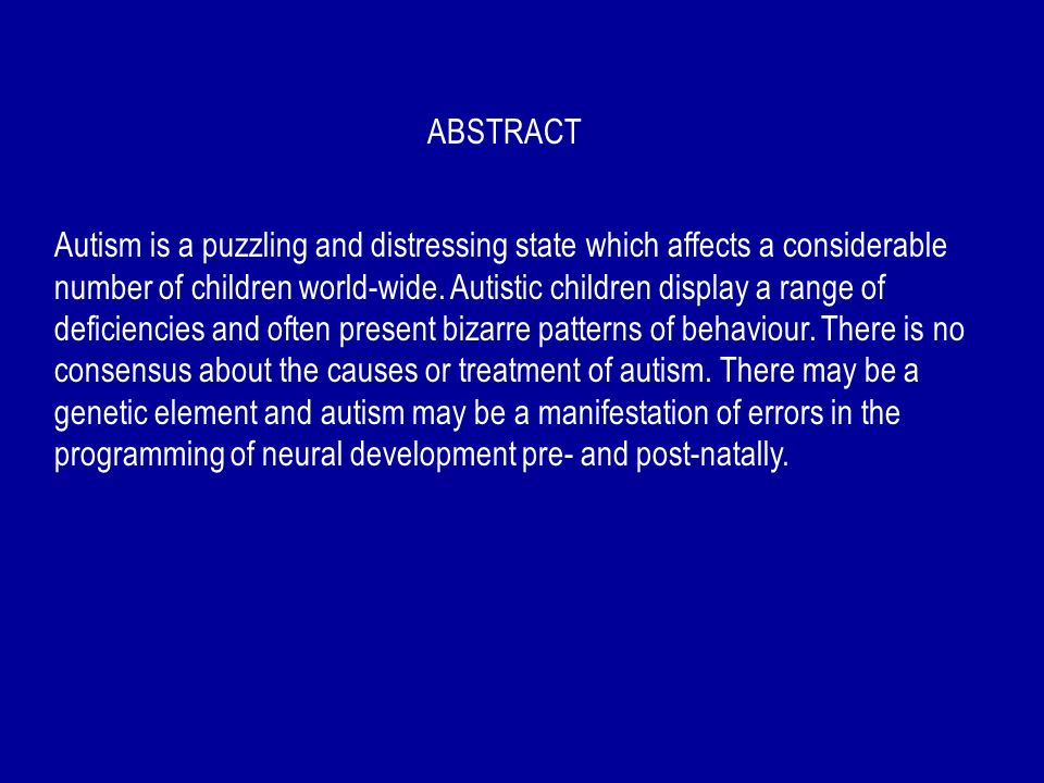 ABSTRACT Autism is a puzzling and distressing state which affects a considerable number of children world-wide. Autistic children display a range of d